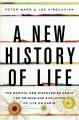 A NEW HISTORY OF LIFE : THE RADICAL NEW DISCOVERIES ABOUT THE ORIGINS AND EVOLUTION OF LIFE ON EARTH