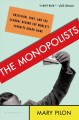 THE MONOPOLISTS : OBSESSION, FURY, AND THE SCANDAL BEHIND THE WORLD