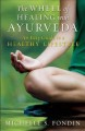 THE WHEEL OF HEALING WITH AYURVEDA : AN EASY GUIDE TO A HEALTHY LIFESTYLE