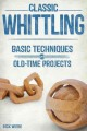 CLASSIC WHITTLING : BASIC TECHNIQUES AND OLD-TIME PROJECTS