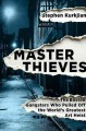 MASTER THIEVES : THE BOSTON GANGSTERS WHO PULLED OFF THE WORLD