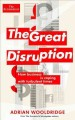 THE GREAT DISRUPTION : HOW BUSINESS IS COPING WITH TURBULENT TIMES