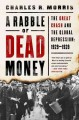A RABBLE OF DEAD MONEY : THE GREAT CRASH AND THE GLOBAL DEPRESSION: 1929-1939