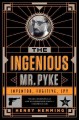 THE INGENIOUS MR  PYKE : INVENTOR, FUGITIVE, SPY