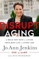DISRUPT AGING : A BOLD NEW PATH TO LIVING YOUR BEST LIFE AT EVERY AGE