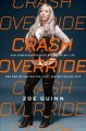 CRASH OVERRIDE : HOW GAMERGATE (NEARLY) DESTROYED MY LIFE, AND HOW WE CAN WIN THE FIGHT AGAINST ONLINE HATE