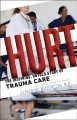 HURT : THE INSPIRING, UNTOLD STORY OF TRAUMA CARE