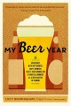 MY BEER YEAR : ADVENTURES WITH HOP FARMERS, CRAFT BREWERS, CHEFS, BEER SOMMELIERS & FANATICAL DRINKERS AS A BEER MASTER IN TRAINING