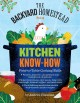 THE BACKYARD HOMESTEAD BOOK OF KITCHEN KNOW-HOW : FIELD-TO-TABLE COOKING SKILLS