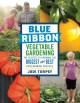 BLUE RIBBON VEGETABLE GARDENING : THE SECRETS TO GROWING THE BIGGEST AND BEST PRIZEWINNING PRODUCE