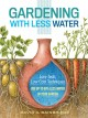 GARDENING WITH LESS WATER : LOW-TECH, LOW-COST TECHNIQUES : USE UP TO 90% LESS WATER IN YOUR GARDEN