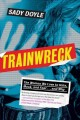 TRAINWRECK : THE WOMEN WE LOVE TO HATE, MOCK, AND FEAR    AND WHY
