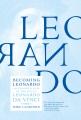 BECOMING LEONARDO : AN EXPLODED VIEW OF THE LIFE OF LEONARDO DA VINCI