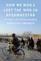 HOW WE WON AND LOST THE WAR IN AFGHANISTAN : TWO YEARS IN THE PASHTUN HOMELAND