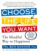 CHOOSE THE LIFE YOU WANT : THE MINDFUL WAY TO HAPPINESS