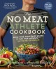 THE NO MEAT ATHLETE COOKBOOK : WHOLE FOOD, PLANT-BASED RECIPES TO FUEL YOUR WORKOUTS--AND THE REST OF YOUR LIFE