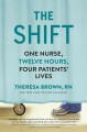 THE SHIFT : ONE NURSE, TWELVE HOURS, FOUR PATIENTS