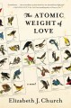 [The atomic weight of love : a novel<br / >by Elizabeth J. Church.]