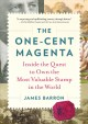 THE ONE-CENT MAGENTA : INSIDE THE QUEST TO OWN THE MOST VALUABLE STAMP IN THE WORLD