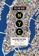 YOU ARE HERE NYC : MAPPING THE SOUL OF THE CITY