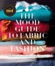 THE MOOD GUIDE TO FABRIC AND FASHION : THE ESSENTIAL GUIDE FROM THE WORLD