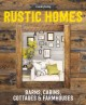 RUSTIC HOMES : BARNS, CABINS, COTTAGES & FARMHOUSES