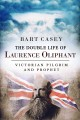 THE DOUBLE LIFE OF LAURENCE OLIPHANT : VICTORIAN PILGRIM AND PROPHET