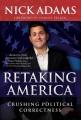 RETAKING AMERICA : CRUSHING POLITICAL CORRECTNESS
