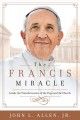 THE FRANCIS MIRACLE : INSIDE THE TRANSFORMATION OF THE POPE AND THE CHURCH