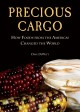 PRECIOUS CARGO : HOW FOODS FROM THE AMERICAS CHANGED THE WORLD