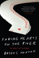 FADING HEARTS ON THE RIVER : A LIFE IN HIGH-STAKES POKER, OR HOW MY SON CHEATS DEATH, WINS MILLIONS, & MARRIES HIS COLLEGE SWEETHEART