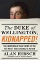 THE DUKE OF WELLINGTON, KIDNAPPED! : THE INCREDIBLE TRUE STORY OF THE ART HEIST THAT SHOCKED A NATION