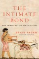 THE INTIMATE BOND : HOW ANIMALS SHAPED HUMAN HISTORY
