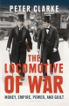 THE LOCOMOTIVE OF WAR : MONEY, EMPIRE, POWER, AND GUILT