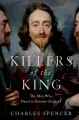 KILLERS OF THE KING : THE MEN WHO DARED TO EXECUTE CHARLES I