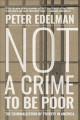NOT A CRIME TO BE POOR : THE CRIMINALIZATION OF POVERTY IN AMERICA