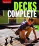 DECKS COMPLETE : EXPERT ADVICE FROM START TO FINISH