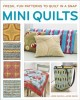 MINI QUILTS : FRESH, FUN PATTERNS TO QUILT IN A SNAP