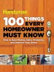 100 THINGS EVERY HOMEOWNER MUST KNOW : HOW TO SAVE MONEY, SOLVE PROBLEMS, AND IMPROVE YOUR HOME
