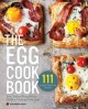 THE EGG COOKBOOK : THE CREATIVE FARM-TO-TABLE GUIDE TO COOKING FRESH EGGS