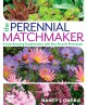 THE PERENNIAL MATCHMAKER : CREATE AMAZING COMBINATIONS WITH YOUR FAVORITE PERENNIALS