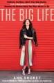 THE BIG LIFE : EMBRACE THE MESS, WORK YOUR SIDE HUSTLE, FIND A MONUMENTAL RELATIONSHIP, AND BECOME THE BADASS BABE YOU WERE MEANT TO BE