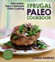 THE FRUGAL PALEO COOKBOOK : AFFORDABLE, EASY & DELICIOUS PALEO COOKING