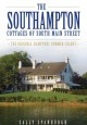 THE SOUTHAMPTON COTTAGES OF SOUTH MAIN STREET : THE ORIGINAL HAMPTONS SUMMER COLONY
