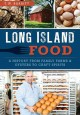 LONG ISLAND FOOD : A HISTORY FROM FAMILY FARMS & OYSTERS TO CRAFT SPIRITS