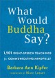 WHAT WOULD BUDDHA SAY? : 1,501 RIGHT-SPEECH TEACHINGS FOR COMMUNICATING MINDFULLY