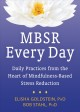 MBSR EVERY DAY : DAILY PRACTICES FROM THE HEART OF MINDFULNESS-BASED STRESS REDUCTION