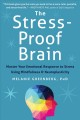 THE STRESS-PROOF BRAIN : MASTER YOUR EMOTIONAL RESPONSE TO STRESS USING MINDFULNESS & NEUROPLASTICITY