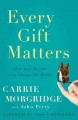 EVERY GIFT MATTERS : HOW YOUR PASSION CAN CHANGE THE WORLD