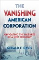 THE VANISHING AMERICAN CORPORATION : NAVIGATING THE HAZARDS OF A NEW ECONOMY